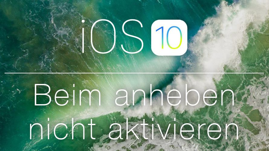 ios10beimanhebennichtaktivieren