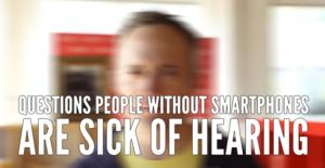 [Friday Fun] Fragen, die Leute ohne Smartphone nicht mehr hören können
